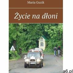 Życie na dłoni - maria guzik (epub) (9788382212969) - ogłoszenia A6.pl