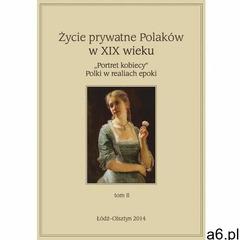 Życie prywatne Polaków w XIX wieku Tom 2 (261 str.) - ogłoszenia A6.pl