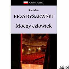 Mocny człowiek - Stanisław Przybyszewski (9788379910847) - ogłoszenia A6.pl