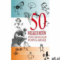 50 wielkich mitów psychologii popularnej (2017) - ogłoszenia A6.pl