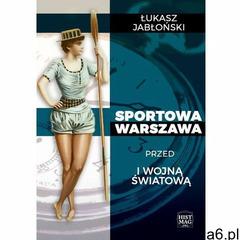 Sportowa Warszawa przed I wojną światową (9788365156150) - ogłoszenia A6.pl