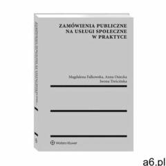 Zamówienia publiczne na usługi społeczne w praktyce - magdalena falkowska, jakub chwalba, anna osiec - ogłoszenia A6.pl