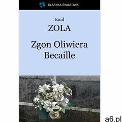 Zgon Oliwiera Becaille - Emil Zola (9788379910861) - ogłoszenia A6.pl