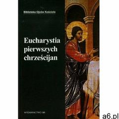 Eucharystia pierwszych chrześcijan (9788380436626) - ogłoszenia A6.pl