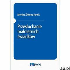 Przesłuchanie małoletnich świadków, Wydawnictwo Naukowe PWN - ogłoszenia A6.pl