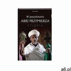 W poszukiwaniu Arki Przymierza. Etiopia - Majka Jędrzej, oprawa twarda - ogłoszenia A6.pl