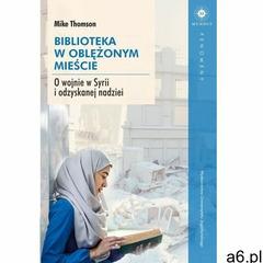 Biblioteka w oblężonym mieście. O wojnie w Syrii i odzyskanej nadziei - Thomson Mike - książka - ogłoszenia A6.pl