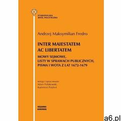 Inter maiestatem ac libertatem mowy sejmowe listy w sprawach publicznych, pisma i wota z lat 1672-16 - ogłoszenia A6.pl