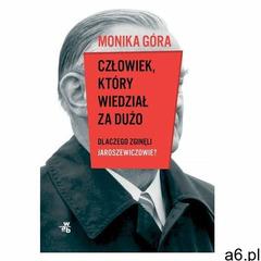 Człowiek, który wiedział za dużo.. Dlaczego zginęli Jaroszewiczowie - Monika Góra - książka (9788328 - ogłoszenia A6.pl