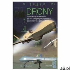 Drony. Ilustrowany przewodnik po bezzałogowych pojazdach powietrznych i podwodnych (9788311139572) - ogłoszenia A6.pl