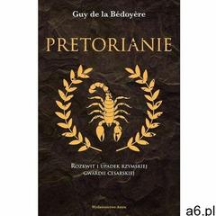 Pretorianie. rozkwit i upadek rzymskiej gwardii cesarskiej wyd. 2 - guy de la bedoyere - ogłoszenia A6.pl