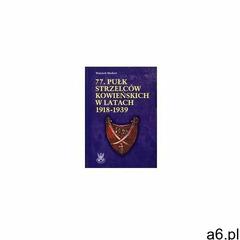 77. Pułk Strzelców Kowieńskich w latach 1918-1939 - Markert Wojciech - książka, Ajaks - ogłoszenia A6.pl