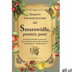 Smarowidła, pasztety, pasty. Sekrety polskiej kuchni - Opracowanie zbiorowe - książka - ogłoszenia A6.pl