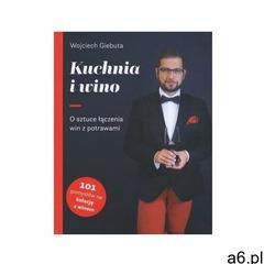 Kuchnia i wino. O sztuce dobierania win do potraw - Wojciech Giebuta - książka - ogłoszenia A6.pl