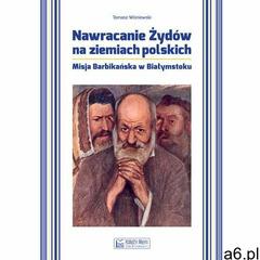 Nawracanie Żydów na ziemiach polskich . Misja Barbikańska w Białymstoku, oprawa miękka - ogłoszenia A6.pl