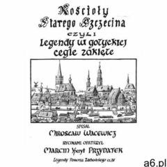 Kościoły starego Szczecina, czyli legendy w gotyckiej cegle zaklęte, Mirosław Wacewicz - ogłoszenia A6.pl