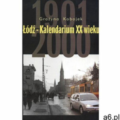 Łódź Kalendarium XX wieku (9788374150606) - ogłoszenia A6.pl