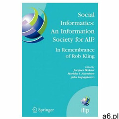 Social Informatics: An Information Society for All? In Remembrance of Rob Kling (9781441942531) - ogłoszenia A6.pl
