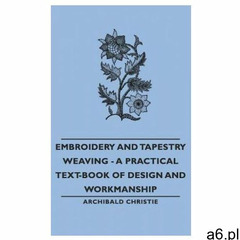 Embroidery and Tapestry Weaving - A Practical Text-Book of Design and Workmanship (9781443734516) - ogłoszenia A6.pl