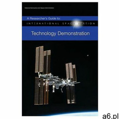 A Researcher's Guide to: International Space Station - Technology Demonstration (9781798760178) - ogłoszenia A6.pl