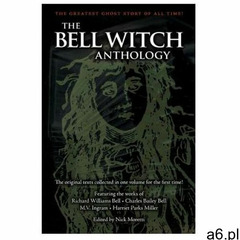 The Bell Witch Anthology: The Essential Texts of America's Most Famous Ghost Story - ogłoszenia A6.pl