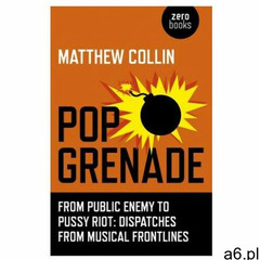 Pop Grenade - From Public Enemy to Pussy Riot - Dispatches from Musical Frontlines - ogłoszenia A6.pl