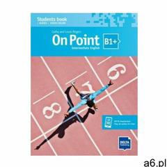 On Point B1+ - Interrmediate English. Student's Book+ + audios + videos online ( - ogłoszenia A6.pl