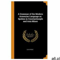Grammar of the Modern Armenian Language as Spoken in Constantinople and Asia Minor (9780353031449) - ogłoszenia A6.pl