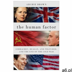 The Human Factor: Gorbachev, Reagan, and Thatcher, and the End of the Cold War (9780190614898) - ogłoszenia A6.pl