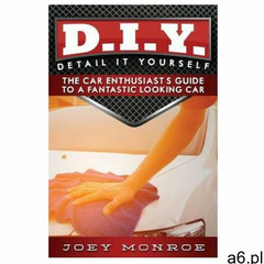 D.I.Y. - Detail It Yourself: The Car Enthusiast's Guide to a Fantastic Looking Car (978069271902 - ogłoszenia A6.pl