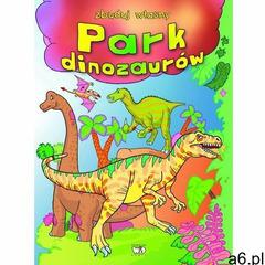 Zbuduj własny park dinozaurów, oprawa miękka - ogłoszenia A6.pl
