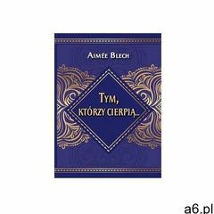 Tym, którzy cierpią… - Blech Aimée - książka - ogłoszenia A6.pl