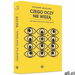 Czego oczy nie widzą.. Jak wzrok kształtuje nasze myśli - Masland Richard - książka - ogłoszenia A6.pl