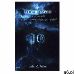 Edgar Cayce odpowiada na 10 najważniejszych pytań - Edgar Cayce, John G. Fuller - książka, Edgar Cay - ogłoszenia A6.pl