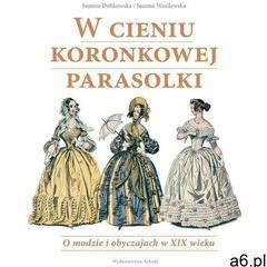W cieniu koronkowej parasolki O modzie i obyczajach w XIX wieku, oprawa twarda - ogłoszenia A6.pl