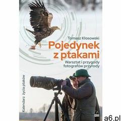 Pojedynek z ptakami. Warsztat i przygody... - Tomasz Kłosowski - książka - ogłoszenia A6.pl