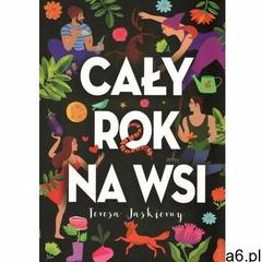 Cały rok na wsi - JASKIERNY TERESA - książka (9788395828911) - ogłoszenia A6.pl