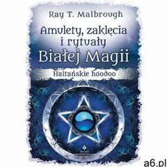 Amulety, zaklęcia i rytuały Białej Magii - Ray T. Malbrough - książka, Studio Astropsychologii - ogłoszenia A6.pl