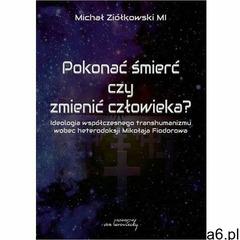 Pokonać śmierć czy zmienić człowieka? - Ziółkowski Michał - książka (9788366480339) - ogłoszenia A6.pl