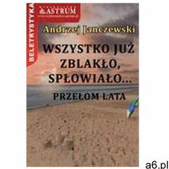 Wszystko już zblakło, spłowiało... Przełom lata, oprawa broszurowa - ogłoszenia A6.pl