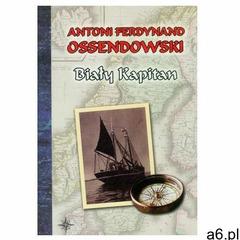 Biały kapitan, Antoni Ferdynand Ossendowski - ogłoszenia A6.pl