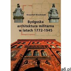 Bydgoska architektura militarna 1772-1945 - Jeśli zamówisz do 14:00, wyślemy tego samego dnia. Darmo - ogłoszenia A6.pl