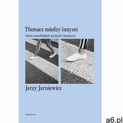 Tłumacz między innymi - Jerzy Jarniewicz, Ossolineum - ogłoszenia A6.pl