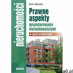Prawne aspekty gospodarowania nieruchomościami w ujęciu praktycznym, oprawa miękka - ogłoszenia A6.pl