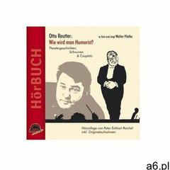 Wie wird man Humorist?, 1 Audio-CD Reutter, Otto (9783937127057) - ogłoszenia A6.pl