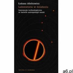 Laboratoria w działaniu. Innowacja Techniczna w świetle antropologii nauki (246 str.) - ogłoszenia A6.pl