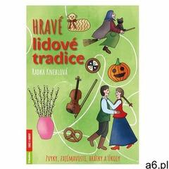 Hravé lidové tradice - Zvyky, zajímavosti, hrátky a úkoly Radka Kneblová (9788073462840) - ogłoszenia A6.pl