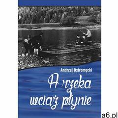 A rzeka wciąż płynie- bezpłatny odbiór zamówień w Krakowie (płatność gotówką lub kartą). (9788381192 - ogłoszenia A6.pl