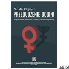 Przebudzenie bogini. Religijne źródła feminizmu... Natalia Klejdysz - ogłoszenia A6.pl