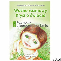 Ważne rozmowy Krysi o świecie Tom 2 Kłaczyńska Małgorzata Danuta (154 str.) - ogłoszenia A6.pl